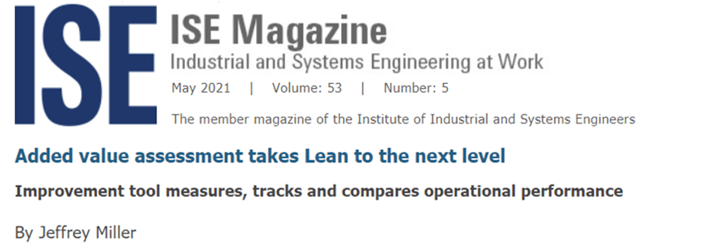 ISE Magazine May 2021 | Added value assessment takes Lean to the next level | Improvement tool measures, tracks and compares operational performance | By Jeffrey Miller